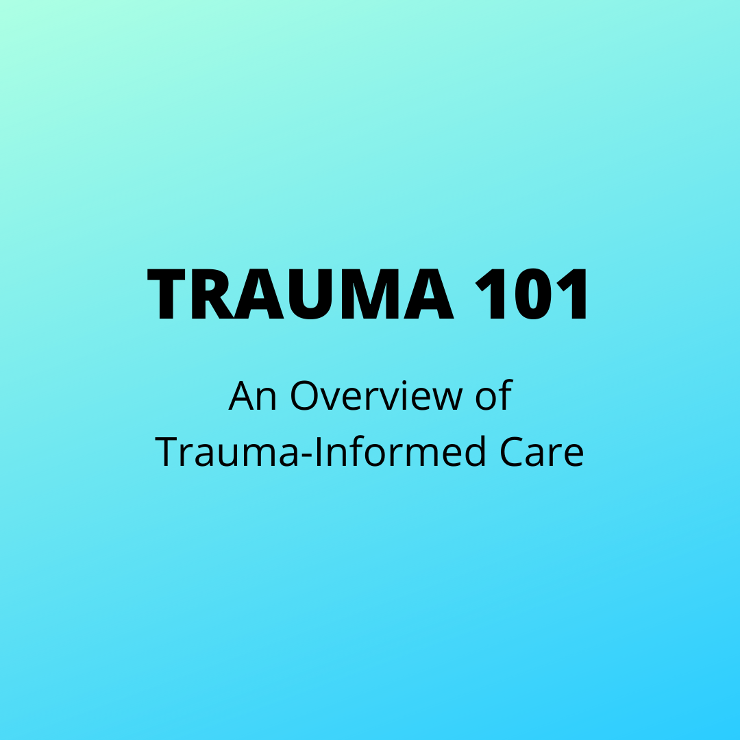 Trauma 101: An Overview of Trauma-Informed Care October 6, 2021